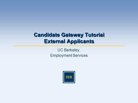 UC Berkeley, Employment Services Candidate Gateway Tutorial External Applicants.