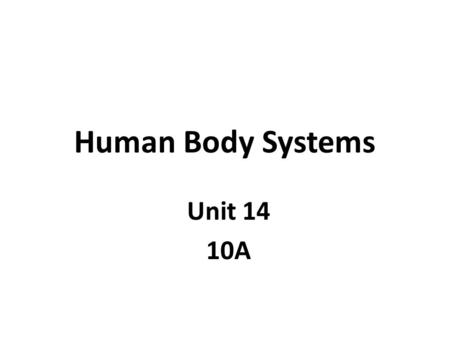 Human Body Systems Unit 14 10A.