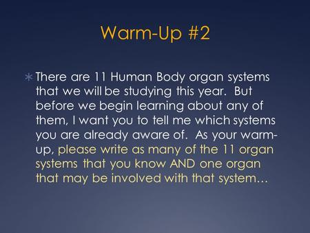 Warm-Up #2 There are 11 Human Body organ systems that we will be studying this year. But before we begin learning about any of them, I want you to.