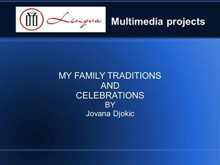 Multimedia projects MY FAMILY TRADITIONS AND CELEBRATIONS BY Jovana Djokic.