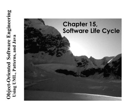 Using UML, <strong>Patterns</strong>, and <strong>Java</strong> Object-Oriented Software Engineering Chapter 15, Software Life Cycle.
