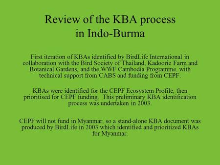 Review of the KBA process in Indo-Burma First iteration of KBAs identified by BirdLife International in collaboration with the Bird Society of Thailand,