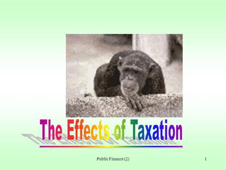 Public Finance (2)1 2 Economic effects of direct taxes The net income of workers will ________. Some workers will prefer _______ to work. Labour supply.