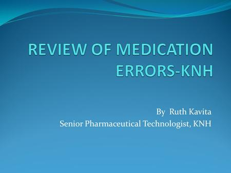 By Ruth Kavita Senior Pharmaceutical Technologist, KNH.