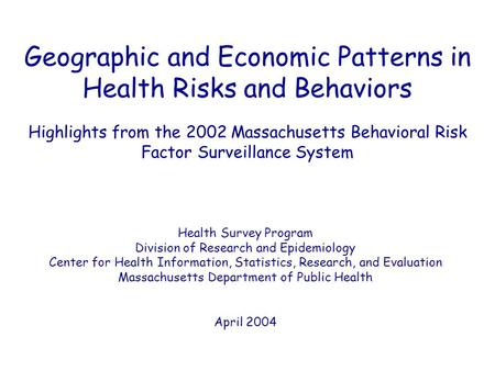 Geographic and Economic Patterns in Health Risks and Behaviors Highlights from the 2002 Massachusetts Behavioral Risk Factor Surveillance System Health.