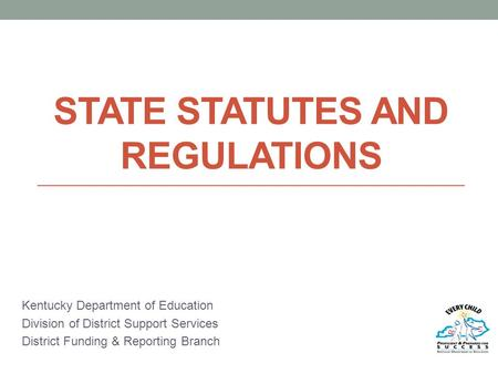 STATE STATUTES AND REGULATIONS Kentucky Department of Education Division of District Support Services District Funding & Reporting Branch.