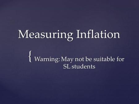{ Measuring Inflation Warning: May not be suitable for SL students.