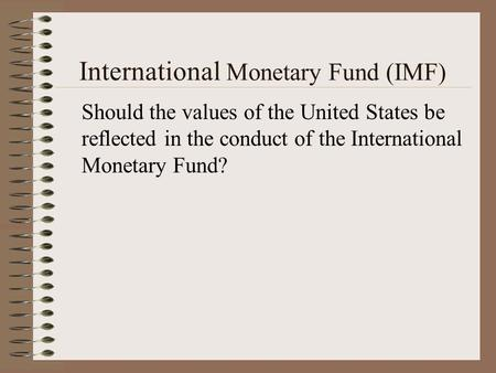 A brief introduction to the imf ppt video online download international monetary fund imf should the values of the united states be reflected in spiritdancerdesigns Choice Image