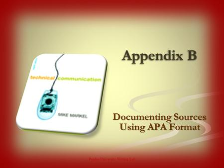 Appendix B Purdue University Writing Lab Documenting Sources Using APA Format.