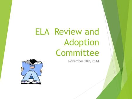 November 18 th, 2014 ELA Review and Adoption Committee.