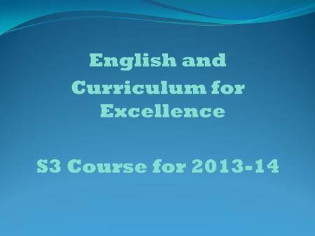 English and Curriculum for Excellence S3 Course for 2013-14.