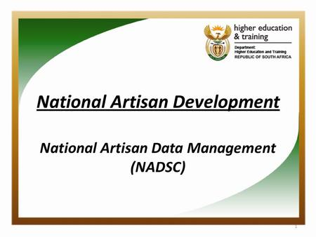 National Artisan Development National Artisan Data Management (NADSC) 1.