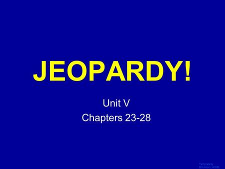Template by Bill Arcuri, WCSD Click Once to Begin JEOPARDY! Unit V Chapters 23-28.