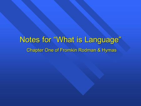 "Notes for ""What is Language"" Chapter One of Fromkin Rodman & Hymas."