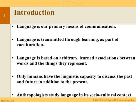 McGraw-Hill © 2004 The McGraw-Hill Companies, Inc. 1 Introduction Language is our primary means of communication. Language is transmitted through learning,