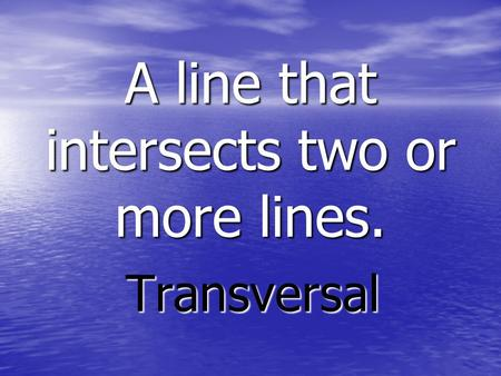 A line that intersects two or more lines. Transversal.