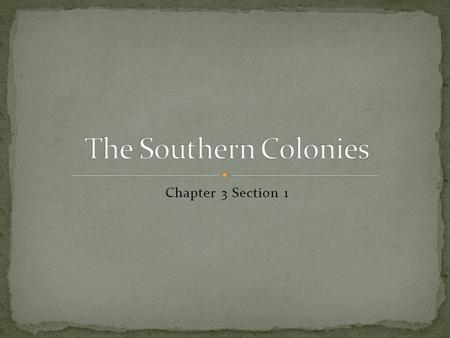The Southern Colonies Chapter 3 Section 1.