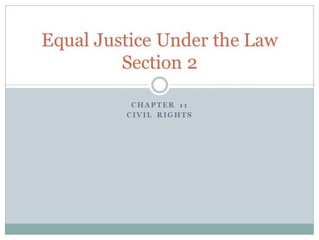 CHAPTER 11 CIVIL RIGHTS Equal Justice Under the Law Section 2.