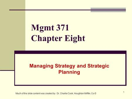 1 Mgmt 371 Chapter Eight Managing Strategy and Strategic Planning Much of the slide content was created by Dr, Charlie Cook, Houghton Mifflin, Co.©