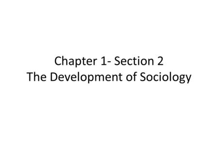 Chapter 1- Section 2 The Development of Sociology