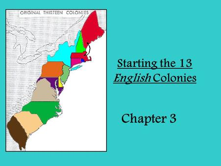 Starting the 13 English Colonies Chapter 3. Early Colonies Have Mixed Success *Main Idea: Two early English colonies failed, but Jamestown survived –
