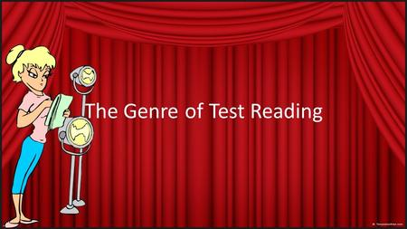 The Genre of Test Reading We have read and learned about all types of genre so far. Testing Genre All the practice we have done with these genres has.