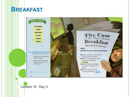 T HE C ASE OF THE T HREE B EARS ' B REAKFAST Lesson 10 Day 3.