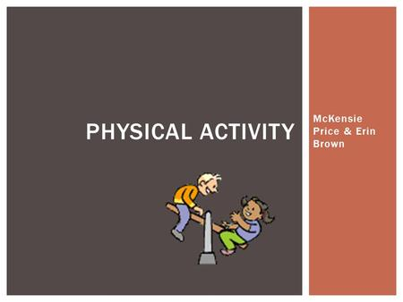 McKensie Price & Erin Brown PHYSICAL ACTIVITY.  Control weight  Reduce the risk of having:  Cardiovascular disease  Type 2 diabetes  Metabolic syndrome.