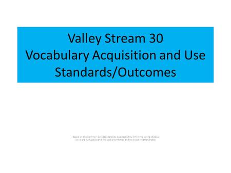 Valley Stream 30 Vocabulary Acquisition and Use Standards/Outcomes Based on the Common Core Standards to be adopted by NYS in the spring of 2011 Skills.
