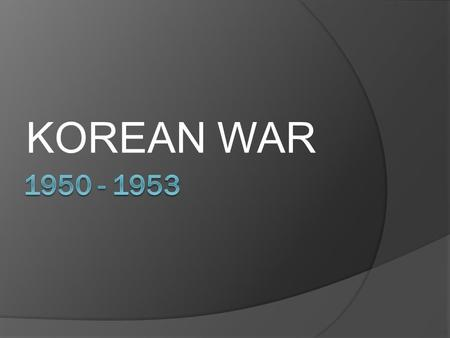 KOREAN WAR 1950 - 1953.