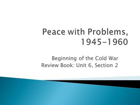 Beginning of the Cold War Review Book: Unit 6, Section 2.