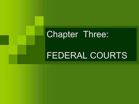 Chapter Three: FEDERAL COURTS. The Basic Principles of American Court Organization Jurisdiction Trial and Appellate Courts Dual Courts.