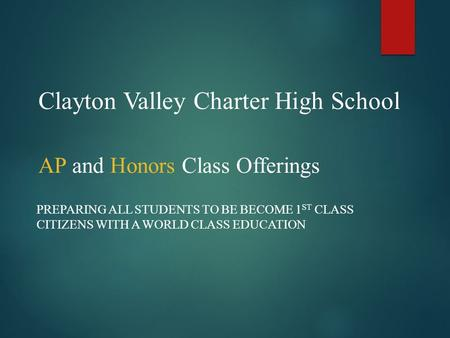 Clayton Valley Charter High School AP and Honors Class Offerings PREPARING ALL STUDENTS TO BE BECOME 1 ST CLASS CITIZENS WITH A WORLD CLASS EDUCATION.