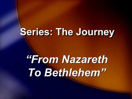 "Series: The Journey ""From Nazareth To Bethlehem"" ""From Nazareth To Bethlehem"""