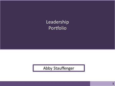 Leadership Portfolio 1 Abby Stauffenger. My Mission Statement 2 To live optimistically and willfully and to make sure the values of integrity and honesty.