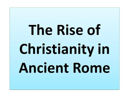 The Rise of Christianity in Ancient Rome