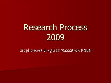 Research Process 2009 Sophomore English Research Paper.