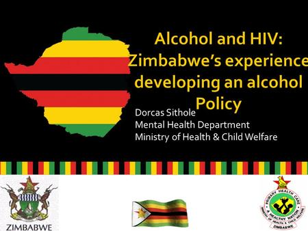 Dorcas Sithole Mental Health Department Ministry of Health & Child Welfare 1.