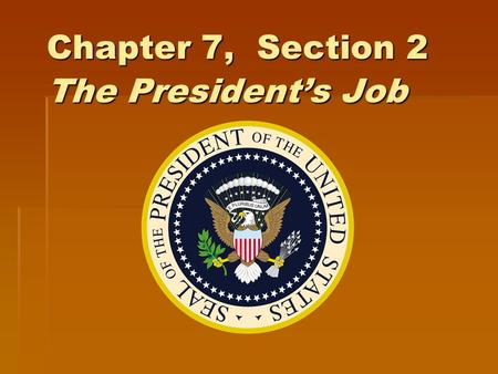 Chapter 7, Section 2 The President's Job