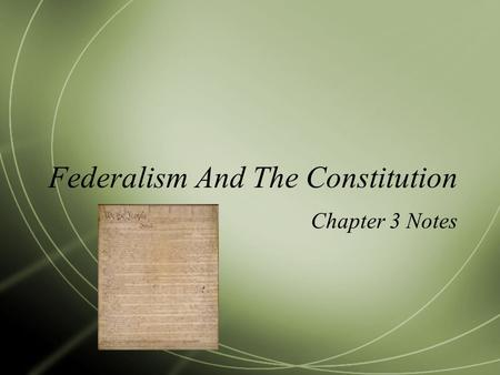Federalism And The Constitution Chapter 3 Notes. There are 6 principles in the Constitution  Popular Sovereignty  Rule of Law  Separation of Powers.