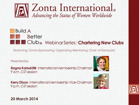 Webinar Series : Chartering New Clubs Featuring: Zonta Sponsoring Organizing Mentoring Chair of Kampala Presented by: Ragna Karlsdóttir International Membership.