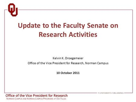 Office of the Vice President for Research N ORMAN C AMPUS AND N ORMAN C AMPUS P ROGRAMS AT OU-T ULSA Update to the Faculty Senate on Research <strong>Activities</strong>.