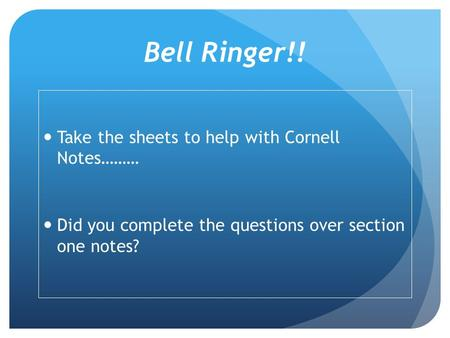Bell Ringer!! Take the sheets to help with Cornell Notes………