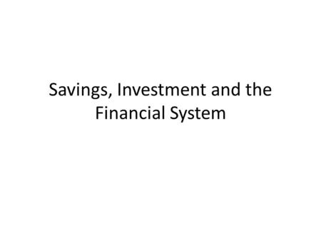 Savings, Investment and the Financial System. The Savings- Investment Spending Identity Let's go over this together…