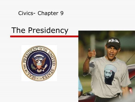 The Presidency Civics- Chapter 9. Qualifications  35 years of age  Natural-born citizen of the U.S.  14 year resident of the U.S.