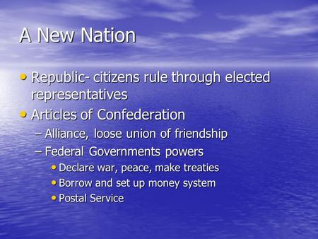 A New Nation Republic- citizens rule through elected representatives Republic- citizens rule through elected representatives Articles of Confederation.