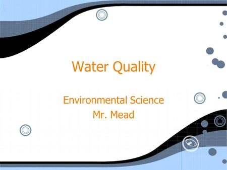 Water Quality Environmental Science Mr. Mead Environmental Science Mr. Mead.
