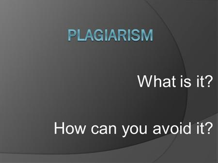 "What is it? How can you avoid it?. What is plagiarism?  Plagiarism comes from the Latin word plagiarius which means ""kidnapper.""  Plagiarism is literary."