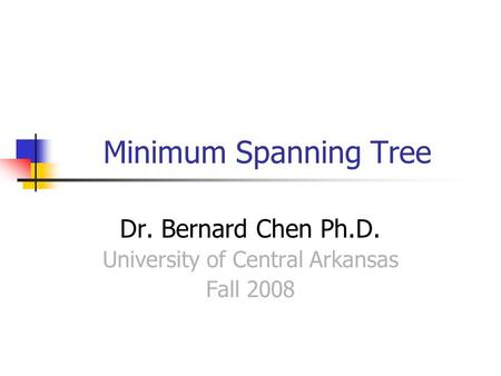 Minimum Spanning Tree Dr. Bernard Chen Ph.D. University of Central Arkansas Fall 2008.