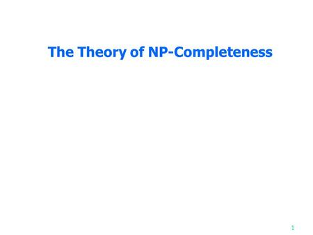 The Theory of NP-Completeness 1. Nondeterministic algorithms A nondeterminstic algorithm consists of phase 1: guessing phase 2: checking If the checking.
